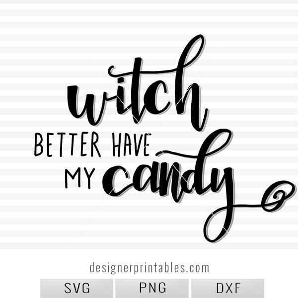 halloween svg, halloween quote svg, halloween printable, witch better have my candy svg