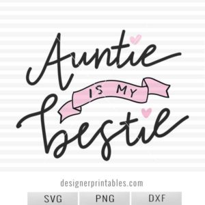 most popular svg files, svg cut file, auntie is my bestie, aunt svg file, baby onesie idea, aunt shirt idea, svg png printable