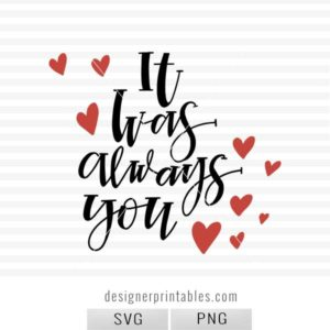 it was always you svg, wedding svg, wedding ideas, wedding handlettered png svg, valentine svg, valentine printables, wedding printables