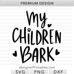 my children bark, dog svg cut file, svg cut design, Cricut designs, cricut vinyl idea