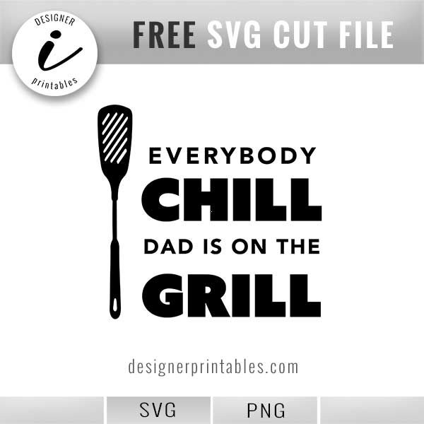free svg cut file, everybody chill dad is on the grill, free printable, fathers day gift idea
