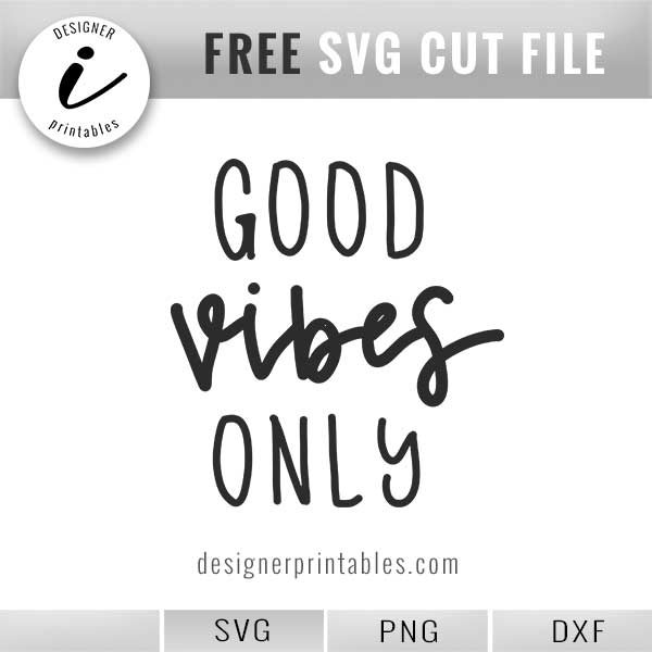 free svg cut file, good vibes only hand lettered quote, free svg cut file, good vibes only, free printable quote