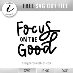 free svg png dxf hand lettered quote focus on the good