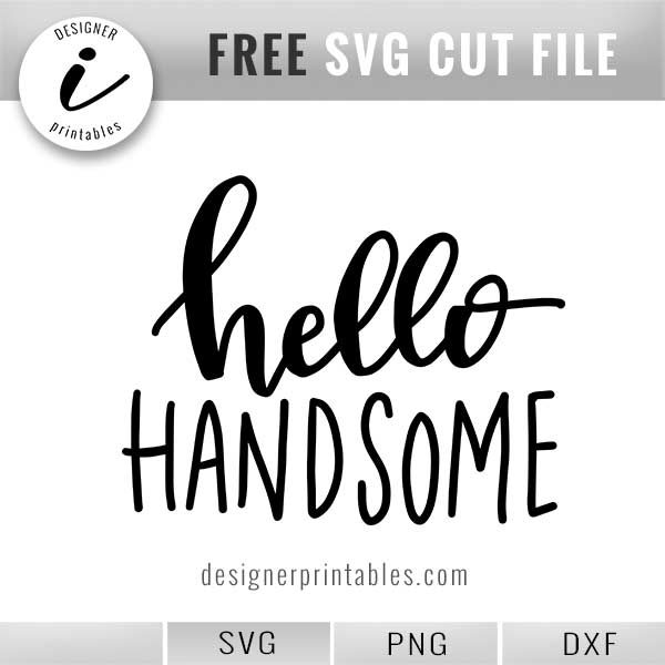 hello handsome free svg png dxf, hello handsome hand lettered quote vector file