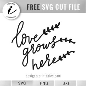 free svg cut file, free hand lettered svg love grows here, cricut ideas for wall sign