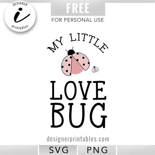 Free Svg Cut File My Little Love Bug Designer Printables