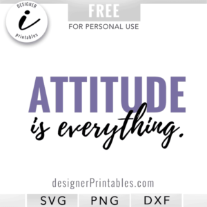 attitude is everything, free svg cut file, most popular svg file, motivational quote, inspirational quote, words of wisdom, positive quotes
